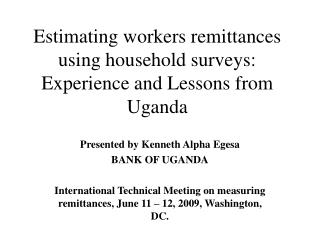 Estimating workers remittances using household surveys: Experience and Lessons from Uganda