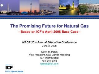 MACRUC s Annual Education Conference June 3, 2008  Kevin R. Petak Vice President, Gas Market Modeling ICF International