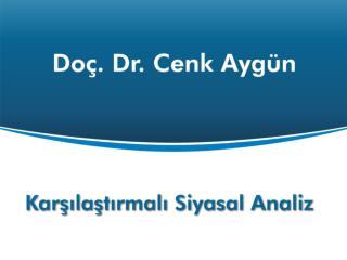 Karsilastirmali Siyasal Analiz  Do . Dr. Cenk Ayg n