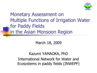 Monetary Assessment on  Multiple Functions of Irrigation Water for Paddy Fields  in the Asian Monsoon Region