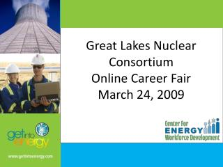 Great Lakes Nuclear Consortium Online Career Fair March 24, 2009