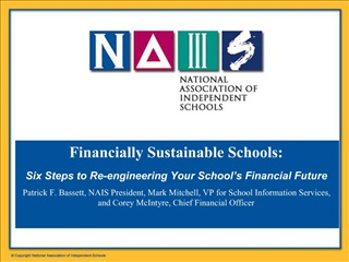 Financially Sustainable Schools:  Six Steps to Re-engineering Your School s Financial Future  Patrick F. Bassett, NAIS P