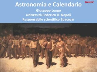 Astronomia e Calendario Giuseppe Longo Universit  Federico II- Napoli Responsabile scientifico Spacecar