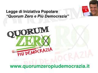 Legge di Iniziativa Popolare  Quorum Zero e Pi  Democrazia