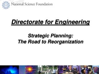 Directorate for Engineering  Strategic Planning: The Road to Reorganization