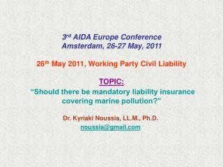 3rd AIDA Europe Conference  Amsterdam, 26-27 May, 2011  26th May 2011, Working Party Civil Liability   TOPIC:   Should t