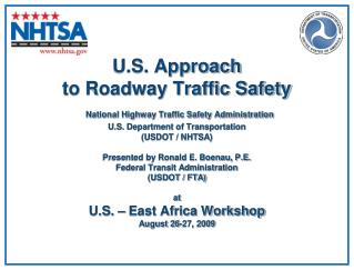 U.S. Approach to Roadway Traffic Safety  National Highway Traffic Safety Administration U.S. Department of Transportatio