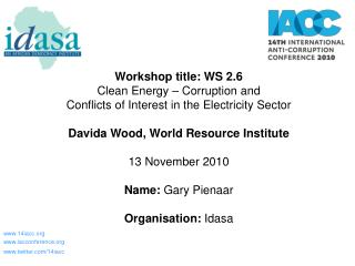 Workshop title: WS 2.6  Clean Energy   Corruption and Conflicts of Interest in the Electricity Sector   Davida Wood, Wor
