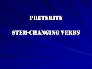 Preterite   Stem-Changing Verbs