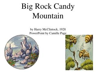 Big Rock Candy Mountain  by Harry McClintock, 1928  PowerPoint by Camille Page