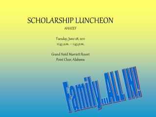 SCHOLARSHIP LUNCHEON AHAEEF  Tuesday, June 28, 2011 11:45 a.m.   1:45 p.m.  Grand Hotel Marriott Resort Point Clear, Ala