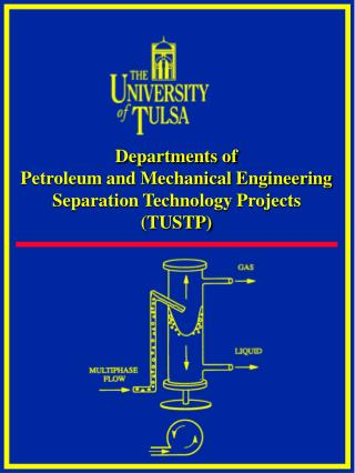 Departments of  Petroleum and Mechanical Engineering Separation Technology Projects TUSTP