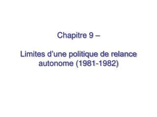 Chapitre 9     Limites d une politique de relance autonome 1981-1982