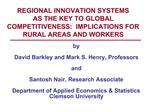 REGIONAL INNOVATION SYSTEMS  AS THE KEY TO GLOBAL COMPETITIVENESS:  IMPLICATIONS FOR RURAL AREAS AND WORKERS