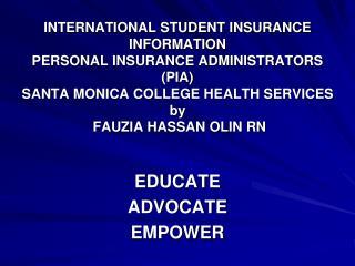 INTERNATIONAL STUDENT INSURANCE  INFORMATION  PERSONAL INSURANCE ADMINISTRATORS PIA SANTA MONICA COLLEGE HEALTH SERVICES