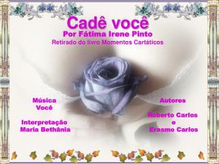 Por F tima Irene Pinto Retirado do livro Momentos Cart ticos