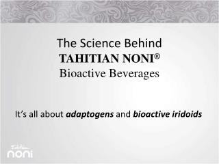 The Science Behind  TAHITIAN NONI   Bioactive Beverages