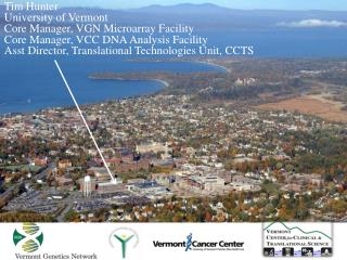 Tim Hunter University of Vermont Core Manager, VGN Microarray Facility Core Manager, VCC DNA Analysis Facility Asst Dire