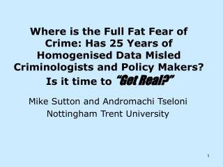 Where is the Full Fat Fear of Crime: Has 25 Years of Homogenised Data Misled Criminologists and Policy Makers  Is it tim