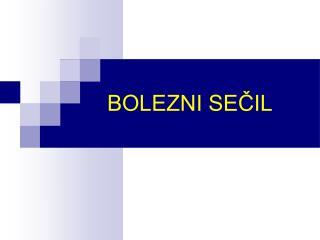 BOLEZNI SECIL