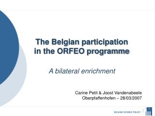 The Belgian participation  in the ORFEO programme   A bilateral enrichment