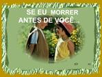 SE EU MORRER ANTES DE VOC ...