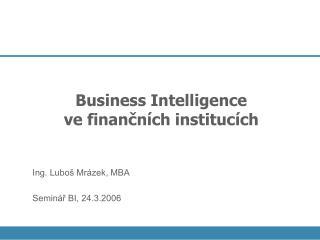 Business Intelligence  ve financn ch instituc ch