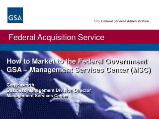 How to Market to the Federal Government GSA   Management Services Center MSC  Geri Haworth Business Management Division