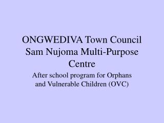 ONGWEDIVA Town Council Sam Nujoma Multi-Purpose Centre
