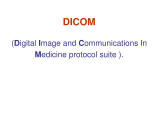DICOM   Digital Image and Communications In Medicine protocol suite .