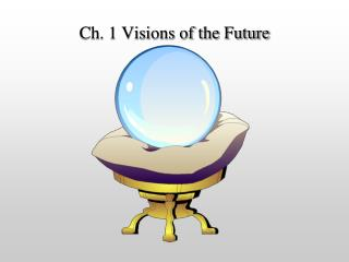 Ch. 1 Visions of the Future