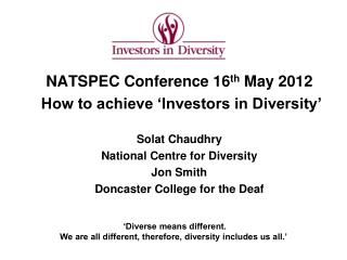 NATSPEC Conference 16th May 2012  How to achieve  Investors in Diversity   Solat Chaudhry National Centre for Diversity