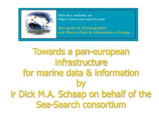 Towards a pan-european infrastructure  for marine data  information by  ir Dick M.A. Schaap on behalf of the Sea-Search