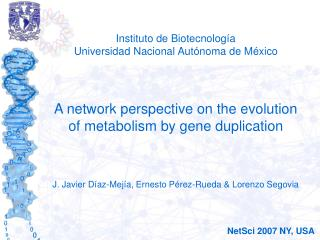 Instituto de Biotecnolog a Universidad Nacional Aut noma de M xico    A network perspective on the evolution of metaboli