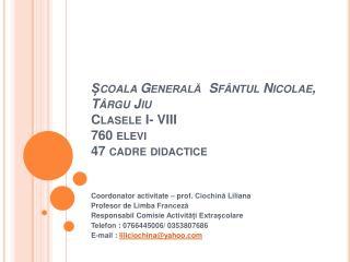 Coala Generala  Sf ntul Nicolae, T rgu Jiu  Clasele I- VIII 760 elevi  47 cadre didactice