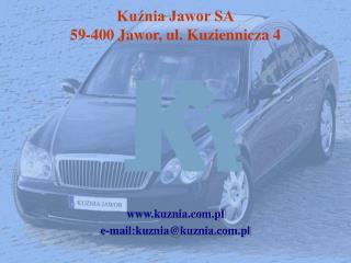 Kuznia Jawor SA 59-400 Jawor, ul. Kuziennicza 4