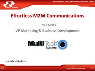 Effortless M2M Communications  Jim Cairns VP Marketing  Business Development