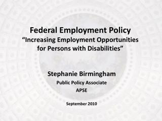 Federal Employment Policy  Increasing Employment Opportunities  for Persons with Disabilities