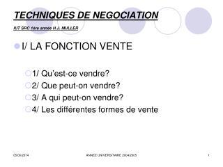 TECHNIQUES DE NEGOCIATION IUT SRC 1 re ann e H.J. MULLER
