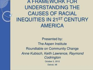 A FRAMEWORK FOR UNDERSTANDING THE CAUSES OF RACIAL INEQUITIES IN 21ST CENTURY AMERICA