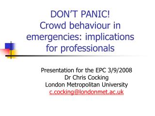 DON T PANIC Crowd behaviour in emergencies: implications for professionals