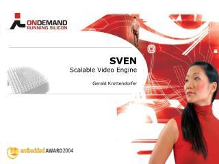 SVEN Scalable Video Engine  Gerald Krottendorfer