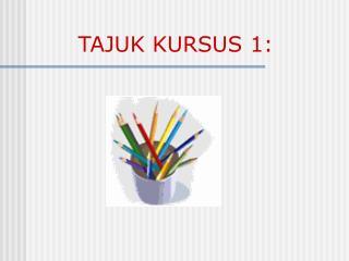 TAJUK KURSUS 1: