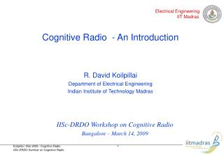 Cognitive Radio  - An Introduction   R. David Koilpillai Department of Electrical Engineering Indian Institute of Techno