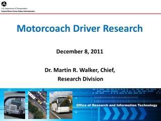 Motorcoach Driver Research   December 8, 2011   Dr. Martin R. Walker, Chief,  Research Division