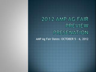 2012 AMP Ag fair Preview presenation