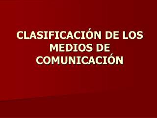 CLASIFICACI N DE LOS MEDIOS DE COMUNICACI N