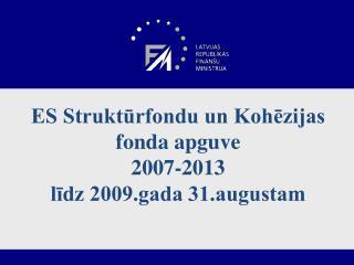 ES Strukturfondu un Kohezijas fonda apguve 2007-2013 lidz 2009.gada 31.augustam