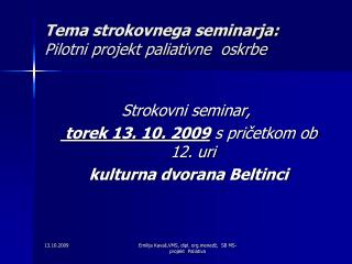 Tema strokovnega seminarja: Pilotni projekt paliativne  oskrbe