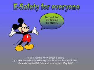 All you need to know about E-safety  by a Year 5 student called Harry from Dunston Primary School.  Made during the ICT